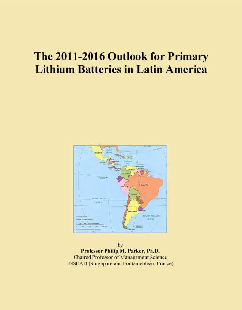 The 2011-2016 Outlook for Primary Lithium Batteries in Latin America - Product Image