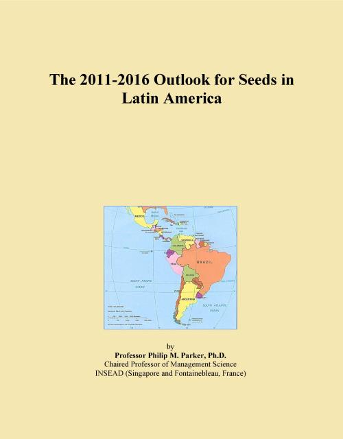 The 2011-2016 Outlook for Seeds in Latin America - Product Image