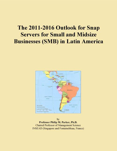 The 2011-2016 Outlook for Snap Servers for Small and Midsize Businesses (SMB) in Latin America - Product Image