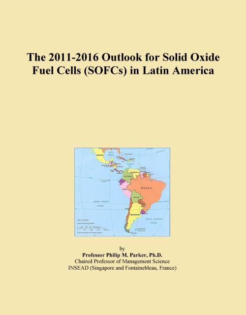 The 2011-2016 Outlook for Solid Oxide Fuel Cells (SOFCs) in Latin America - Product Image