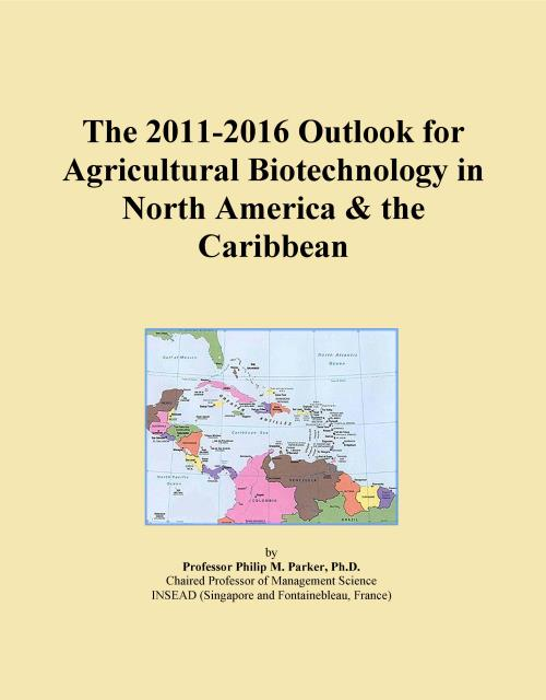The 2011-2016 Outlook for Agricultural Biotechnology in North America & the Caribbean - Product Image
