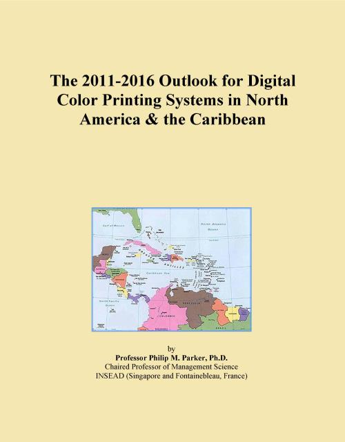 The 2011-2016 Outlook for Digital Color Printing Systems in North America & the Caribbean - Product Image