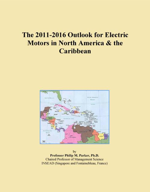 The 2011-2016 Outlook for Electric Motors in North America & the Caribbean - Product Image