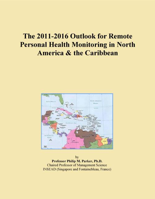 The 2011-2016 Outlook for Remote Personal Health Monitoring in North America & the Caribbean - Product Image