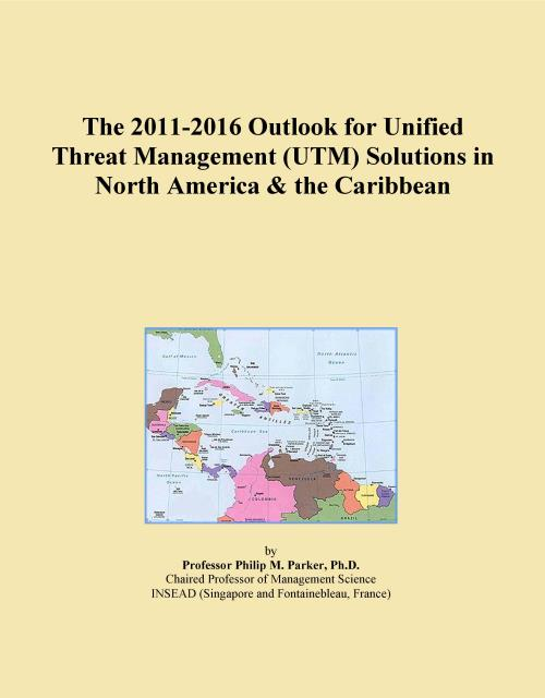 The 2011-2016 Outlook for Unified Threat Management (UTM) Solutions in North America & the Caribbean - Product Image