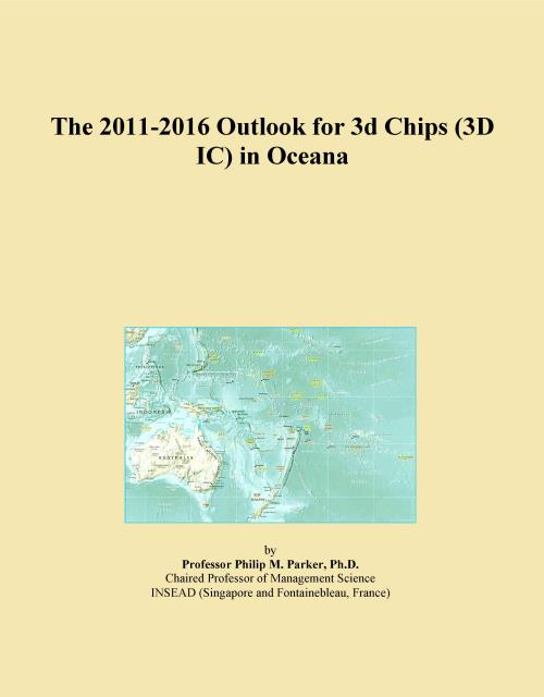 The 2011-2016 Outlook for 3d Chips (3D IC) in Oceana - Product Image