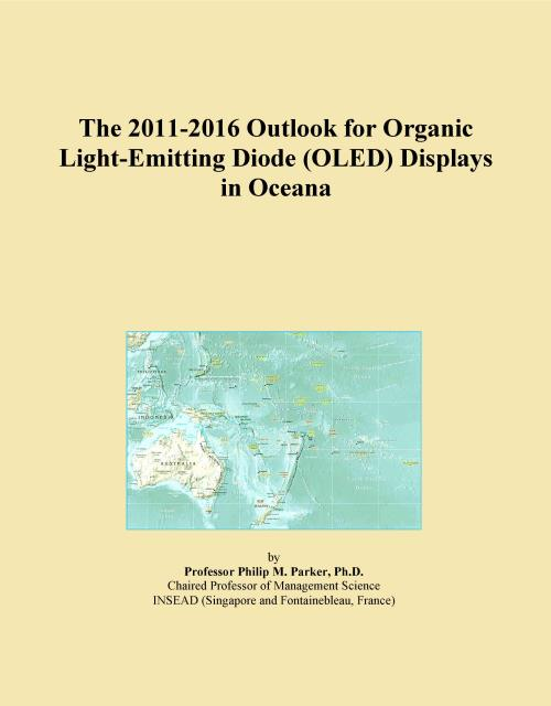The 2011-2016 Outlook for Organic Light-Emitting Diode (OLED) Displays in Oceana - Product Image