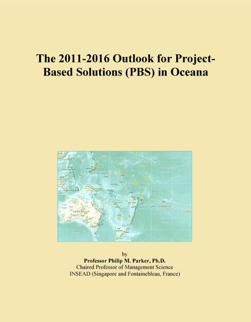 The 2011-2016 Outlook for Project-Based Solutions (PBS) in Oceana - Product Image
