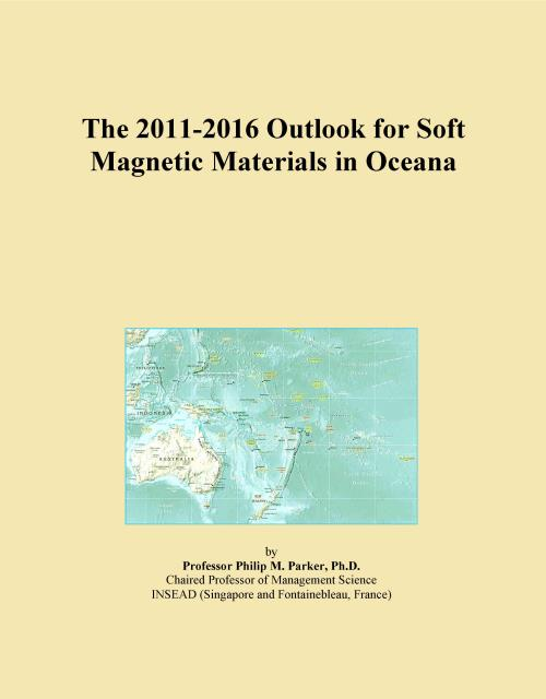 The 2011-2016 Outlook for Soft Magnetic Materials in Oceana - Product Image