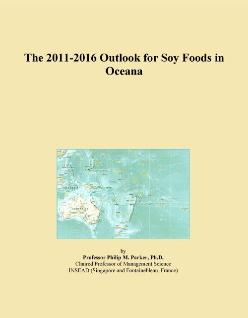 The 2011-2016 Outlook for Soy Foods in Oceana - Product Image