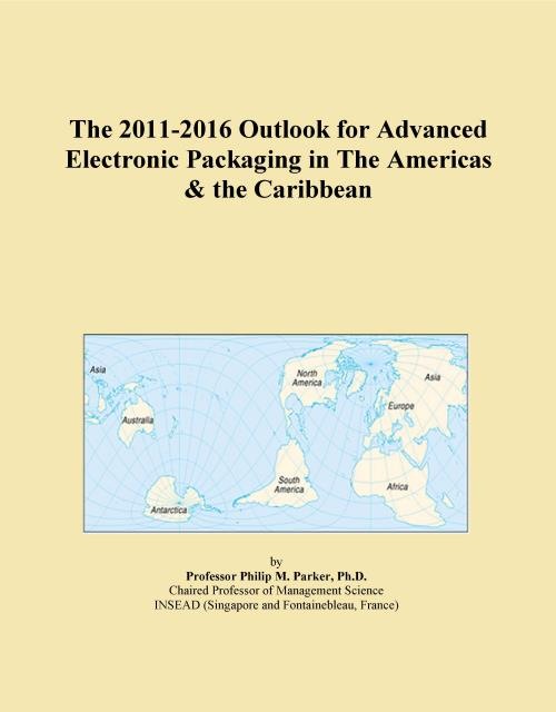 The 2011-2016 Outlook for Advanced Electronic Packaging in The Americas & the Caribbean - Product Image