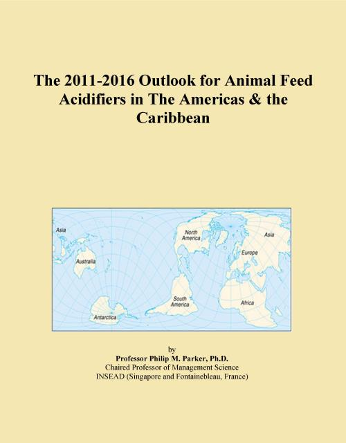 The 2011-2016 Outlook for Animal Feed Acidifiers in The Americas & the Caribbean - Product Image