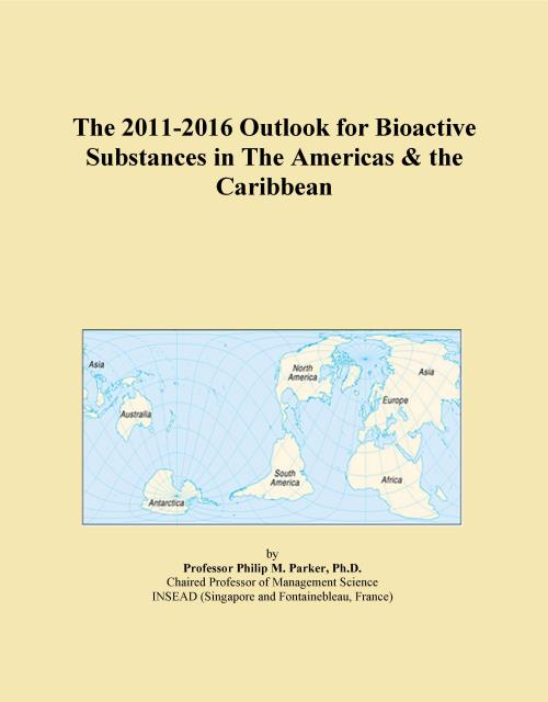 The 2011-2016 Outlook for Bioactive Substances in The Americas & the Caribbean - Product Image