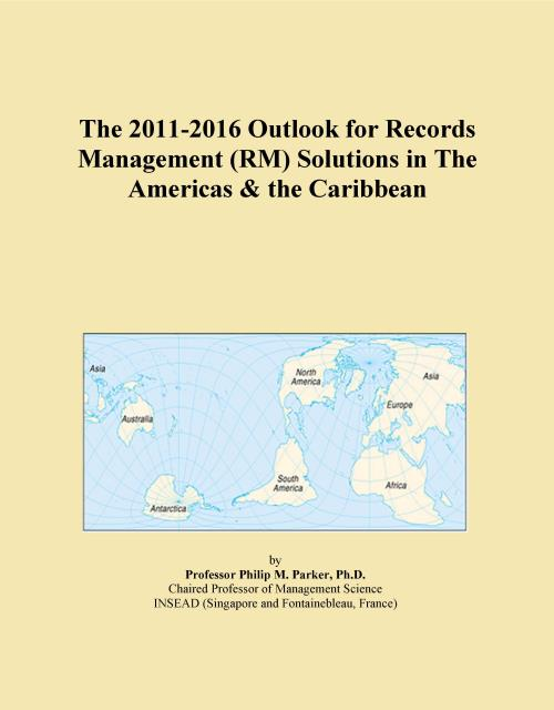 The 2011-2016 Outlook for Records Management (RM) Solutions in The Americas & the Caribbean - Product Image
