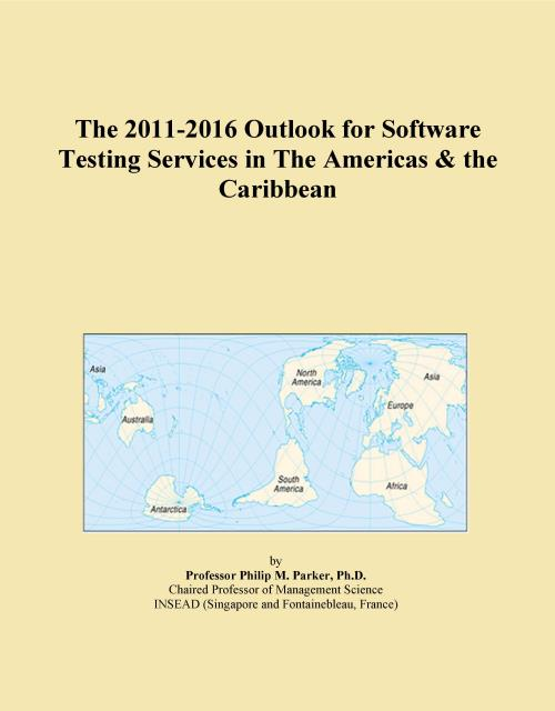 The 2011-2016 Outlook for Software Testing Services in The Americas & the Caribbean - Product Image