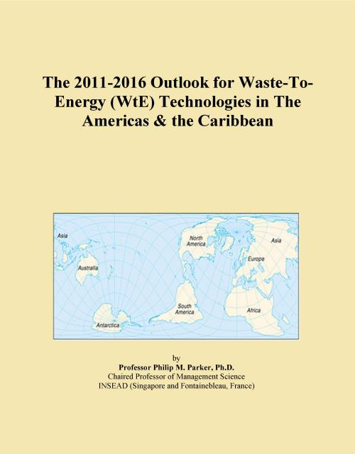 The 2011-2016 Outlook for Waste-To-Energy (WtE) Technologies in The Americas & the Caribbean - Product Image