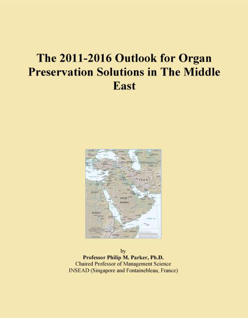 The 2011-2016 Outlook for Organ Preservation Solutions in The Middle East - Product Image