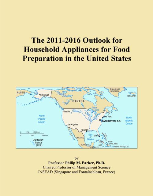 The 2011-2016 Outlook for Household Appliances for Food Preparation in the United States - Product Image