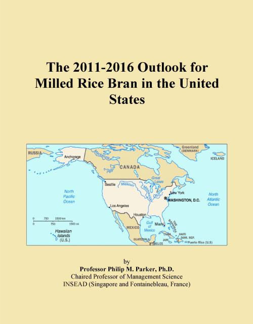 The 2011-2016 Outlook for Milled Rice Bran in the United States - Product Image