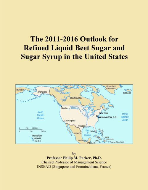 The 2011-2016 Outlook for Refined Liquid Beet Sugar and Sugar Syrup in the United States - Product Image