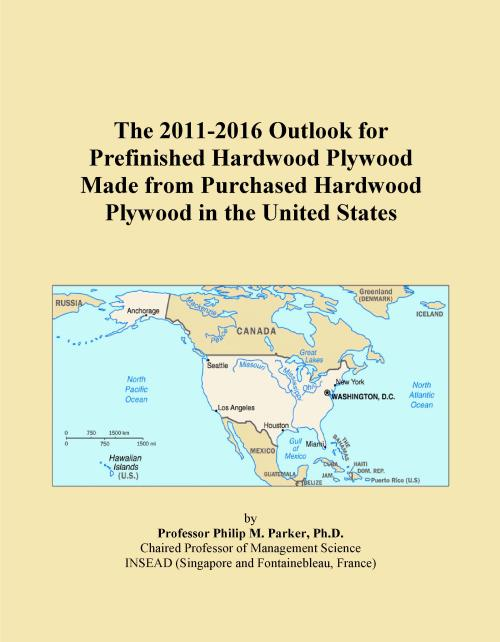 The 2011-2016 Outlook for Prefinished Hardwood Plywood Made from Purchased Hardwood Plywood in the United States - Product Image