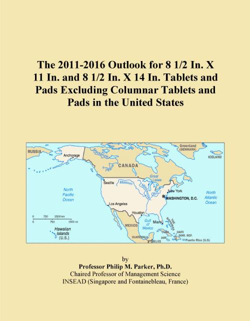 The 2011-2016 Outlook for 8 1/2 In. X 11 In. and 8 1/2 In. X 14 In. Tablets and Pads Excluding Columnar Tablets and Pads in the United States - Product Image