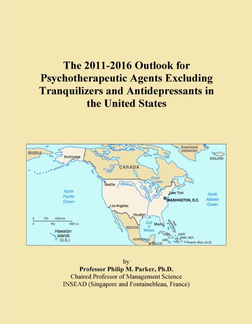 The 2011-2016 Outlook for Psychotherapeutic Agents Excluding Tranquilizers and Antidepressants in the United States - Product Image