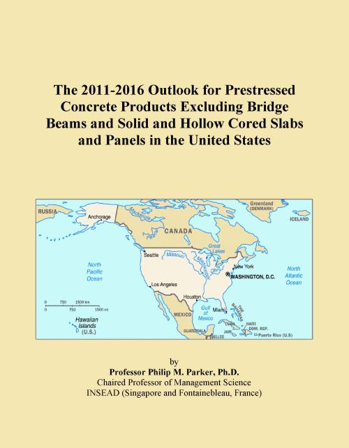 The 2011-2016 Outlook for Prestressed Concrete Products Excluding Bridge Beams and Solid and Hollow Cored Slabs and Panels in the United States - Product Image