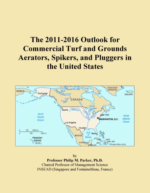 The 2011-2016 Outlook for Commercial Turf and Grounds Aerators, Spikers, and Pluggers in the United States - Product Image