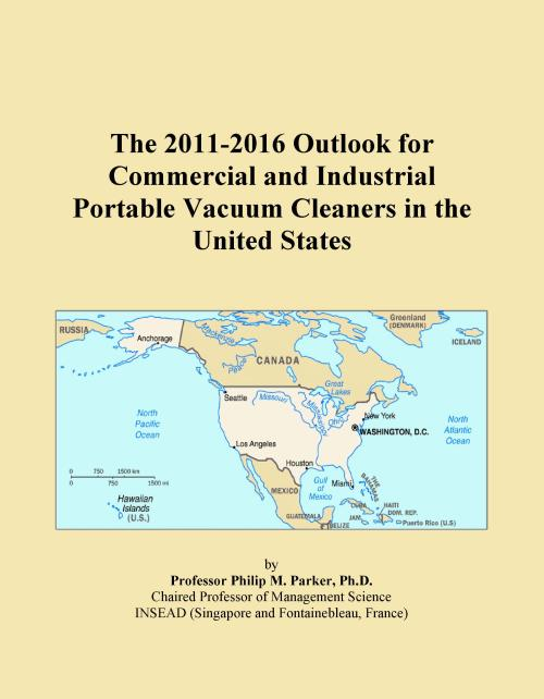 The 2011-2016 Outlook for Commercial and Industrial Portable Vacuum Cleaners in the United States - Product Image