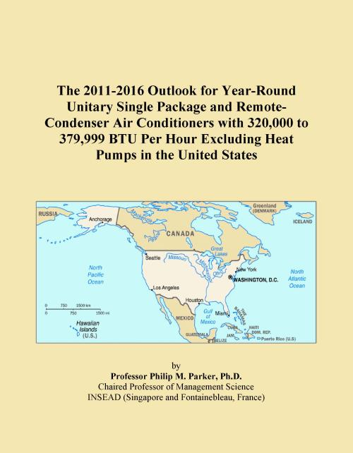 The 2011-2016 Outlook for Year-Round Unitary Single Package and Remote-Condenser Air Conditioners with 320,000 to 379,999 BTU Per Hour Excluding Heat Pumps in the United States - Product Image