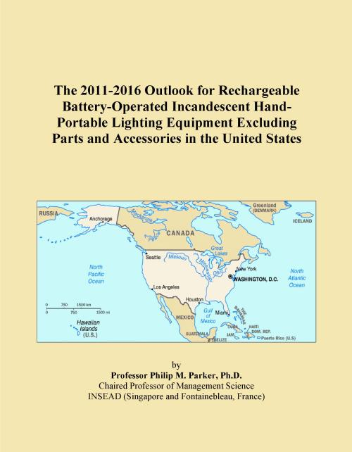 The 2011-2016 Outlook for Rechargeable Battery-Operated Incandescent Hand-Portable Lighting Equipment Excluding Parts and Accessories in the United States - Product Image