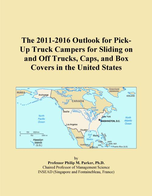 The 2011-2016 Outlook for Pick-Up Truck Campers for Sliding on and Off Trucks, Caps, and Box Covers in the United States - Product Image