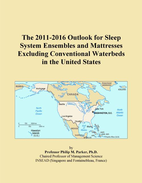 The 2011-2016 Outlook for Sleep System Ensembles and Mattresses Excluding Conventional Waterbeds in the United States - Product Image