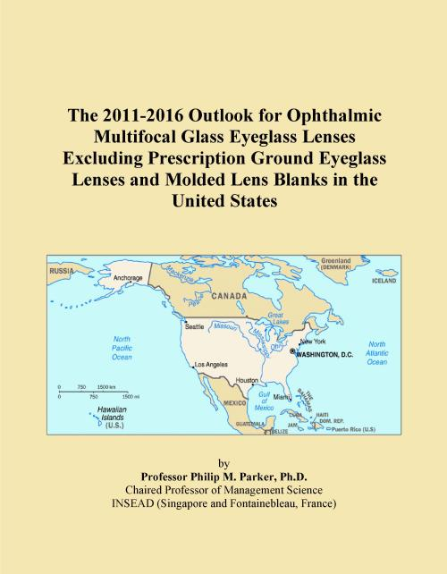 The 2011-2016 Outlook for Ophthalmic Multifocal Glass Eyeglass Lenses Excluding Prescription Ground Eyeglass Lenses and Molded Lens Blanks in the United States - Product Image