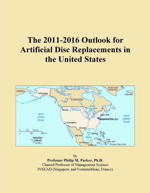 The 2011-2016 Outlook for Artificial Disc Replacements in the United States - Product Image