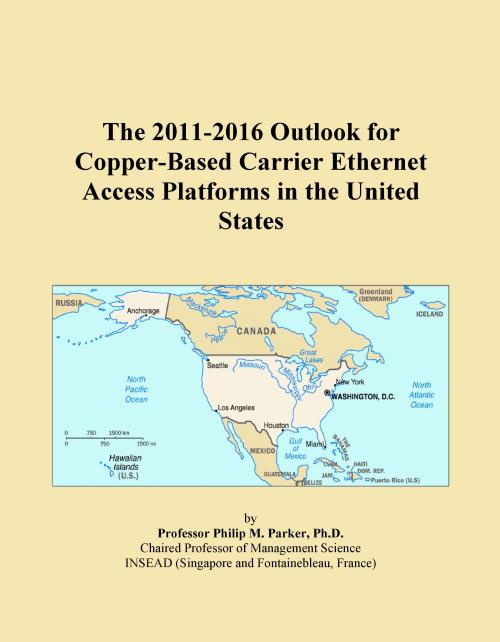 The 2011-2016 Outlook for Copper-Based Carrier Ethernet Access Platforms in the United States - Product Image