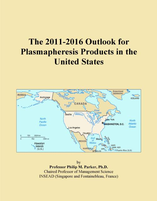 The 2011-2016 Outlook for Plasmapheresis Products in the United States - Product Image