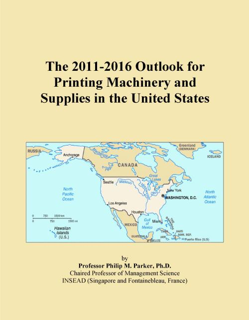 The 2011-2016 Outlook for Printing Machinery and Supplies in the United States - Product Image