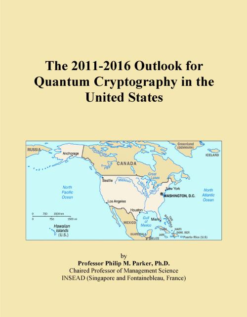 The 2011-2016 Outlook for Quantum Cryptography in the United States - Product Image