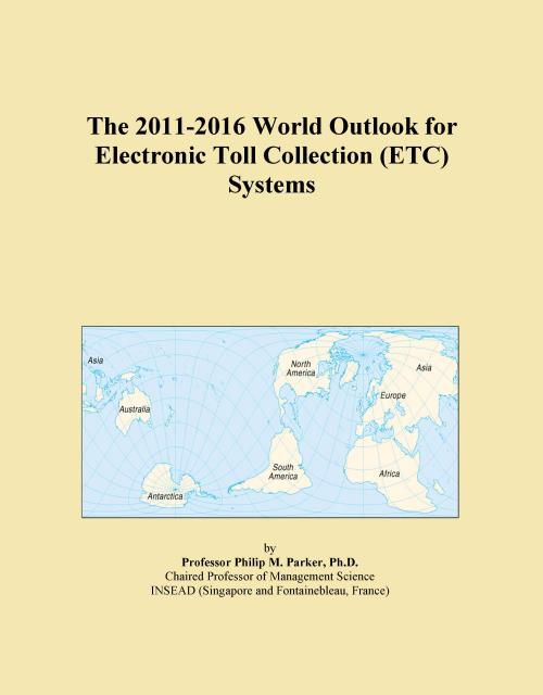 The 2011-2016 World Outlook for Electronic Toll Collection (ETC) Systems - Product Image