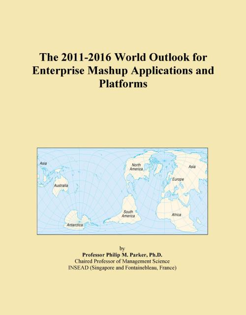 The 2011-2016 World Outlook for Enterprise Mashup Applications and Platforms - Product Image
