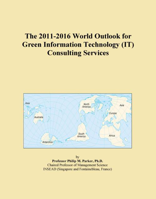 The 2011-2016 World Outlook for Green Information Technology (IT) Consulting Services - Product Image