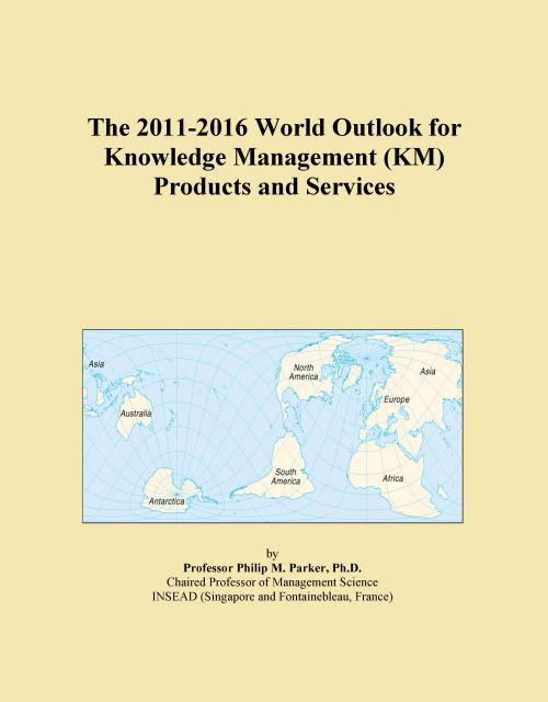 The 2011-2016 World Outlook for Knowledge Management (KM) Products and Services - Product Image
