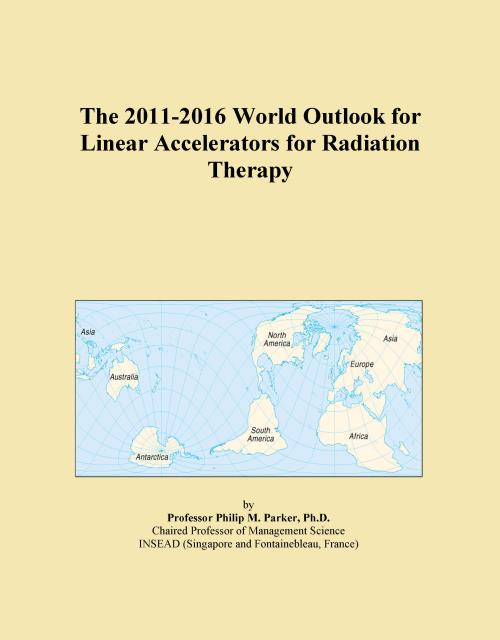 The 2011-2016 World Outlook for Linear Accelerators for Radiation Therapy - Product Image