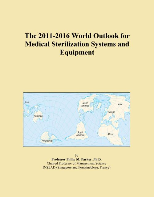 The 2011-2016 World Outlook for Medical Sterilization Systems and Equipment - Product Image