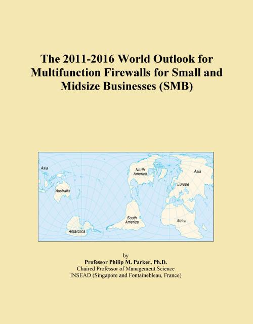 The 2011-2016 World Outlook for Multifunction Firewalls for Small and Midsize Businesses (SMB) - Product Image