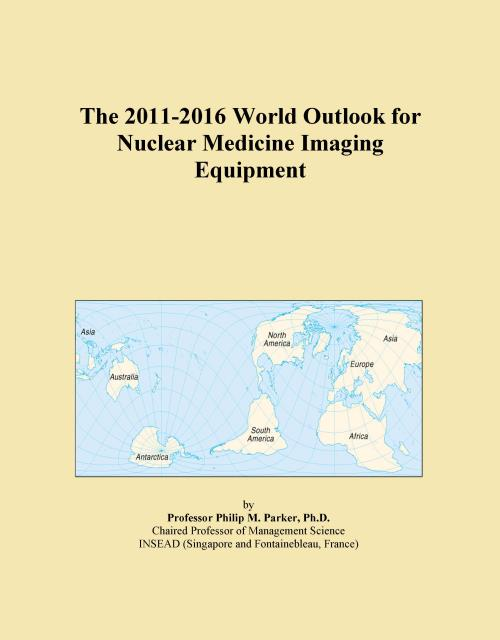 The 2011-2016 World Outlook for Nuclear Medicine Imaging Equipment - Product Image