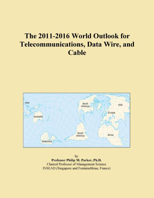 The 2011-2016 World Outlook for Telecommunications, Data Wire, and Cable - Product Image