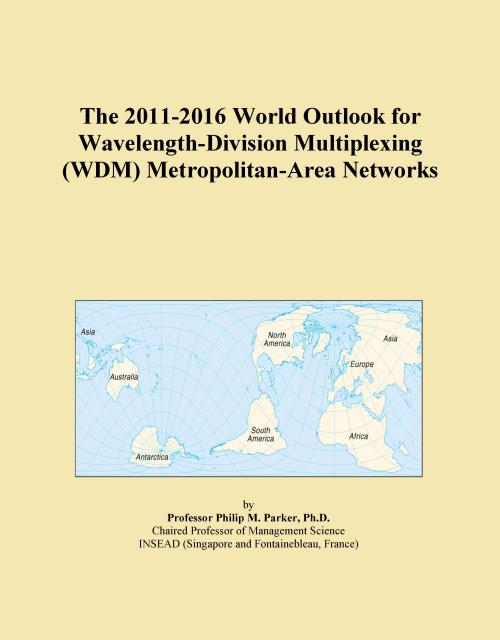 The 2011-2016 World Outlook for Wavelength-Division Multiplexing (WDM) Metropolitan-Area Networks - Product Image